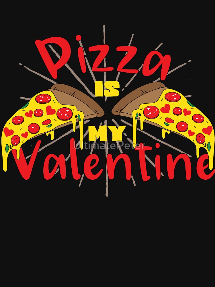 Valentines Day: Pizza Is My Valentine Tshirt for Pizza Lover by UltimatePeter