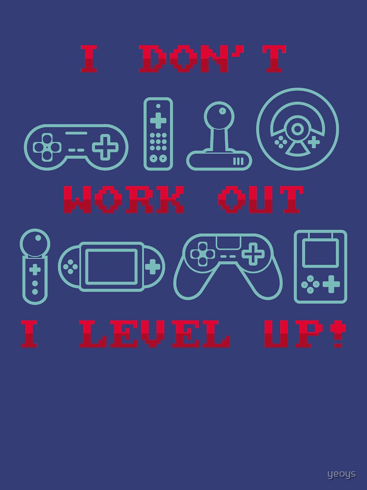I Don't Work Out I Level Up - Funny Gaming Quote Gift by yeoys