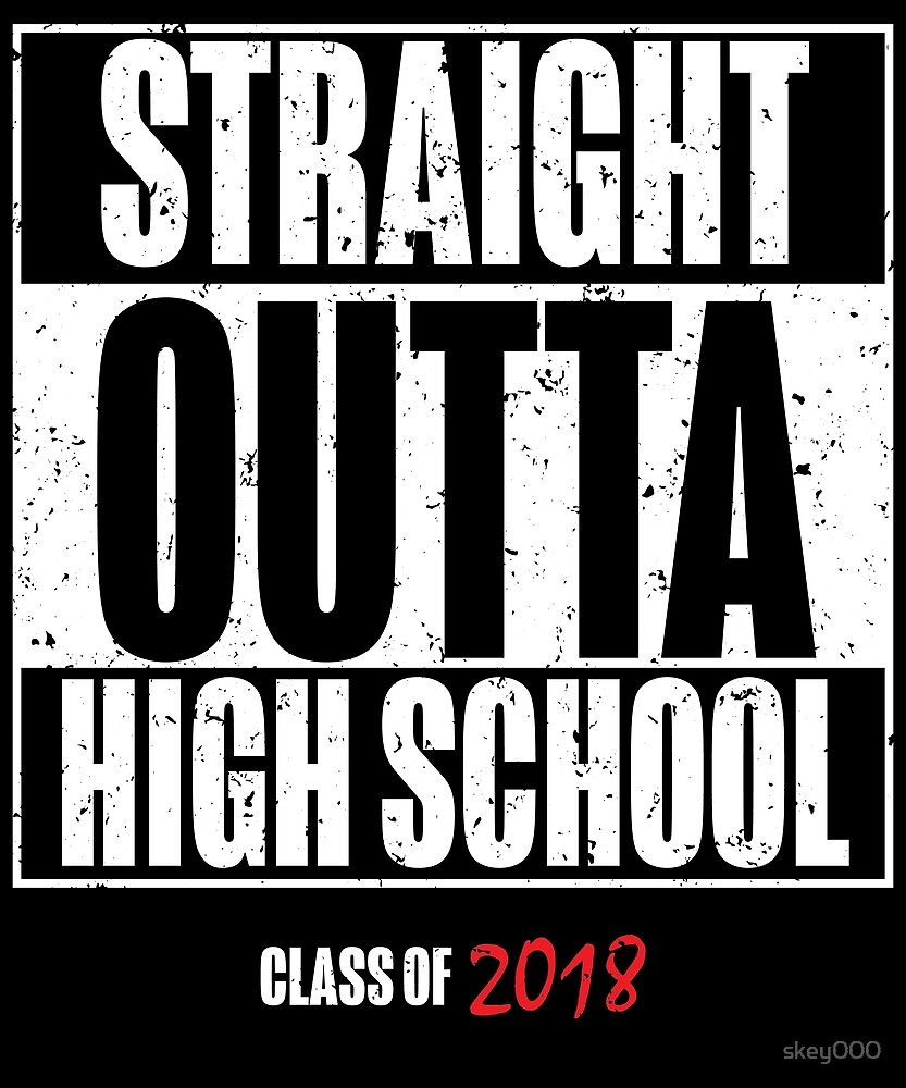 Straight Outta High School Class of 2018 by skey000