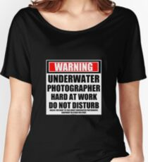 Warning Underwater Photographer Hard At Work Do Not Disturb Women's Relaxed Fit T-Shirt