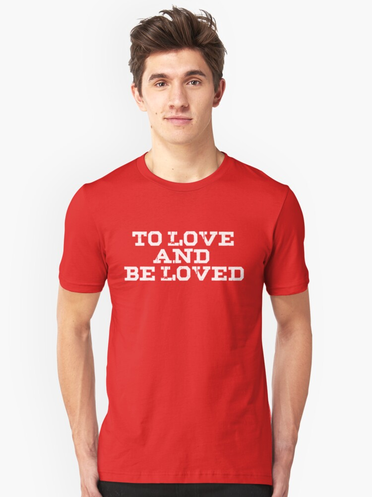 To Love and be Loved || Valentine gifts Unisex T-Shirt Front