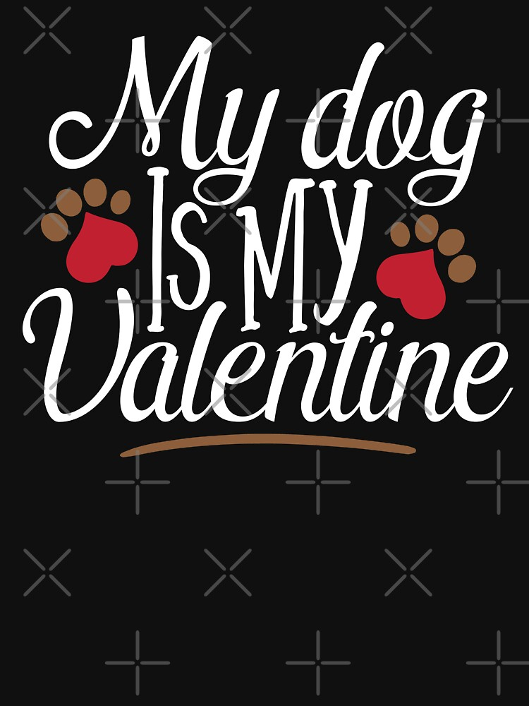 My dog is my Valentine White by grouppixel