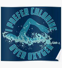 I Prefer Chlorine Over Oxygen - Funny Swimming Pun Gift Poster