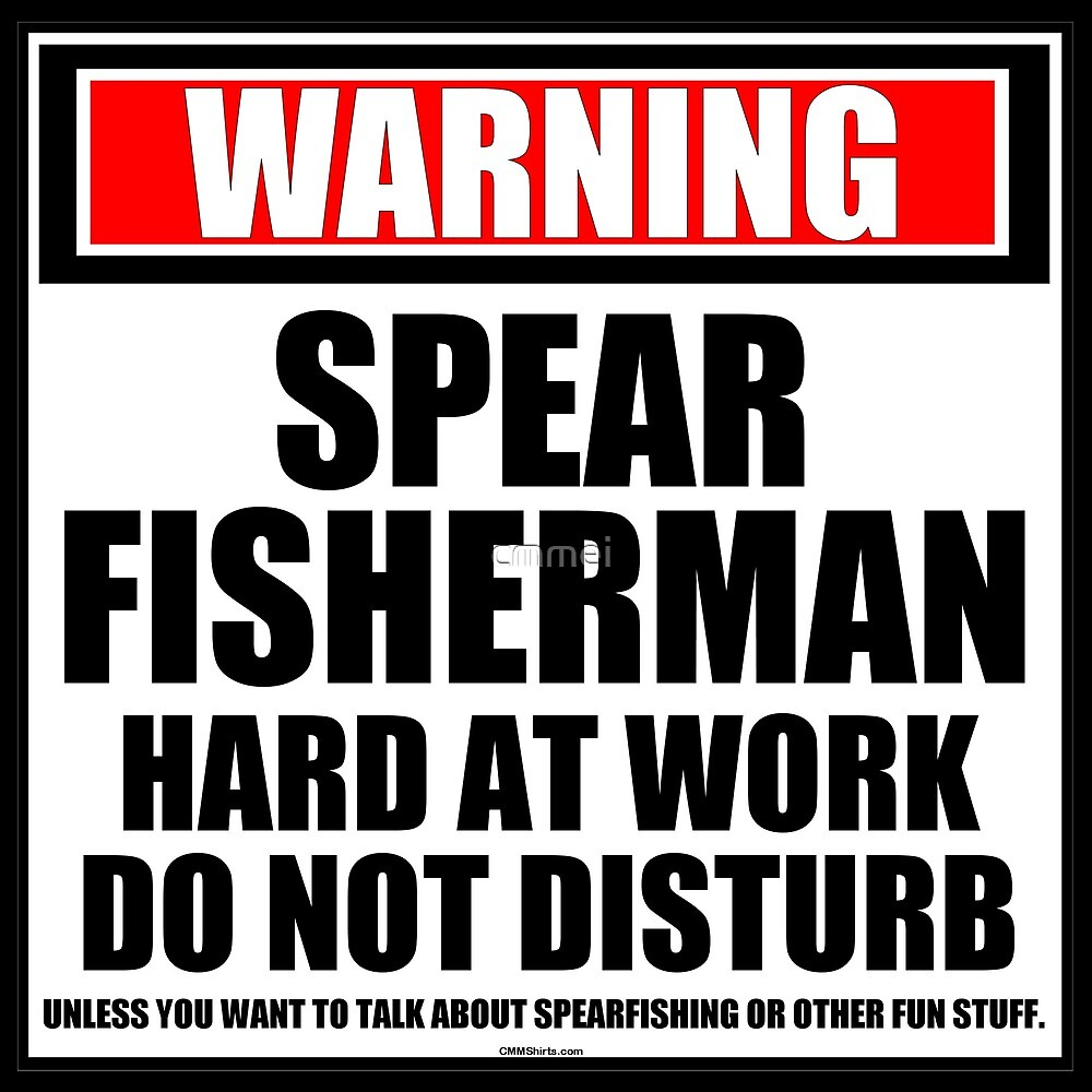 Warning Spear Fisherman Hard At Work Do Not Disturb by cmmei