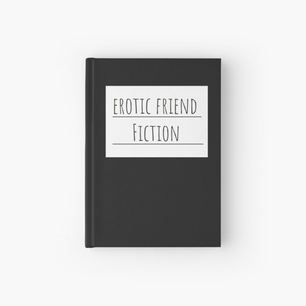 Erotic Friend Fiction Journal  Hardcover Journal