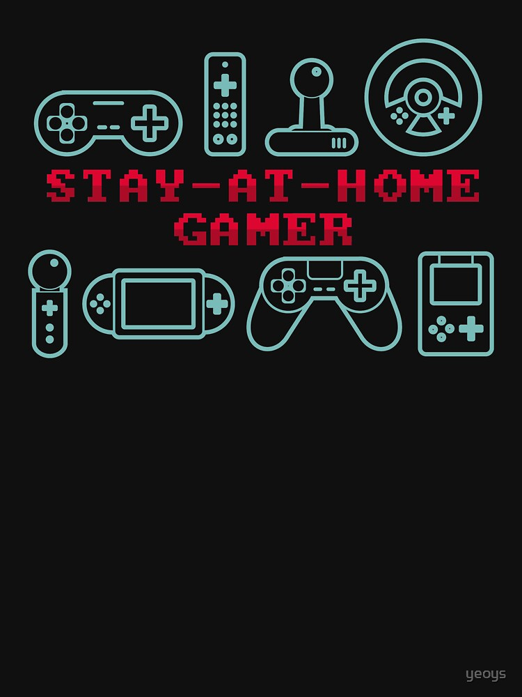Stay-At-Home Gamer - Funny Gaming Quote Gift by yeoys