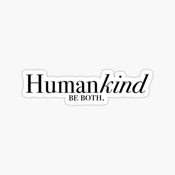 HumanKind-- be both. Sticker