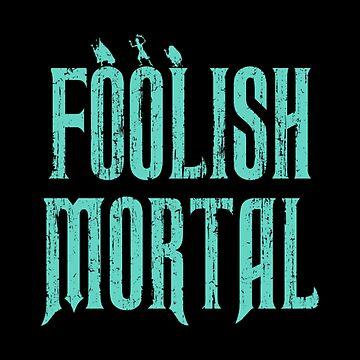 Foolish Mortal by magicbyalexis
