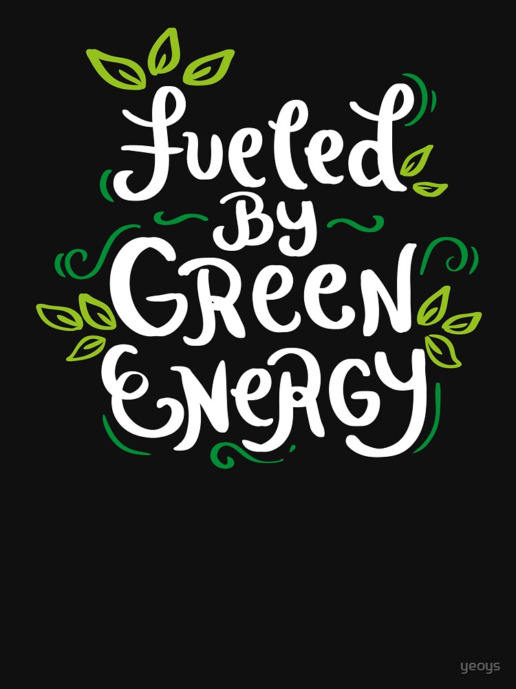 Fueled by Green Energy - Funny Go Vegan Quote Gift by yeoys
