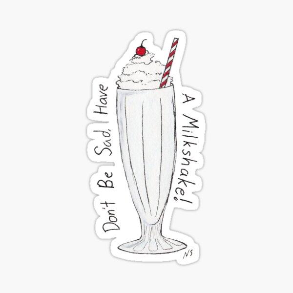 Don't Be Sad, Have a Milkshake Sticker