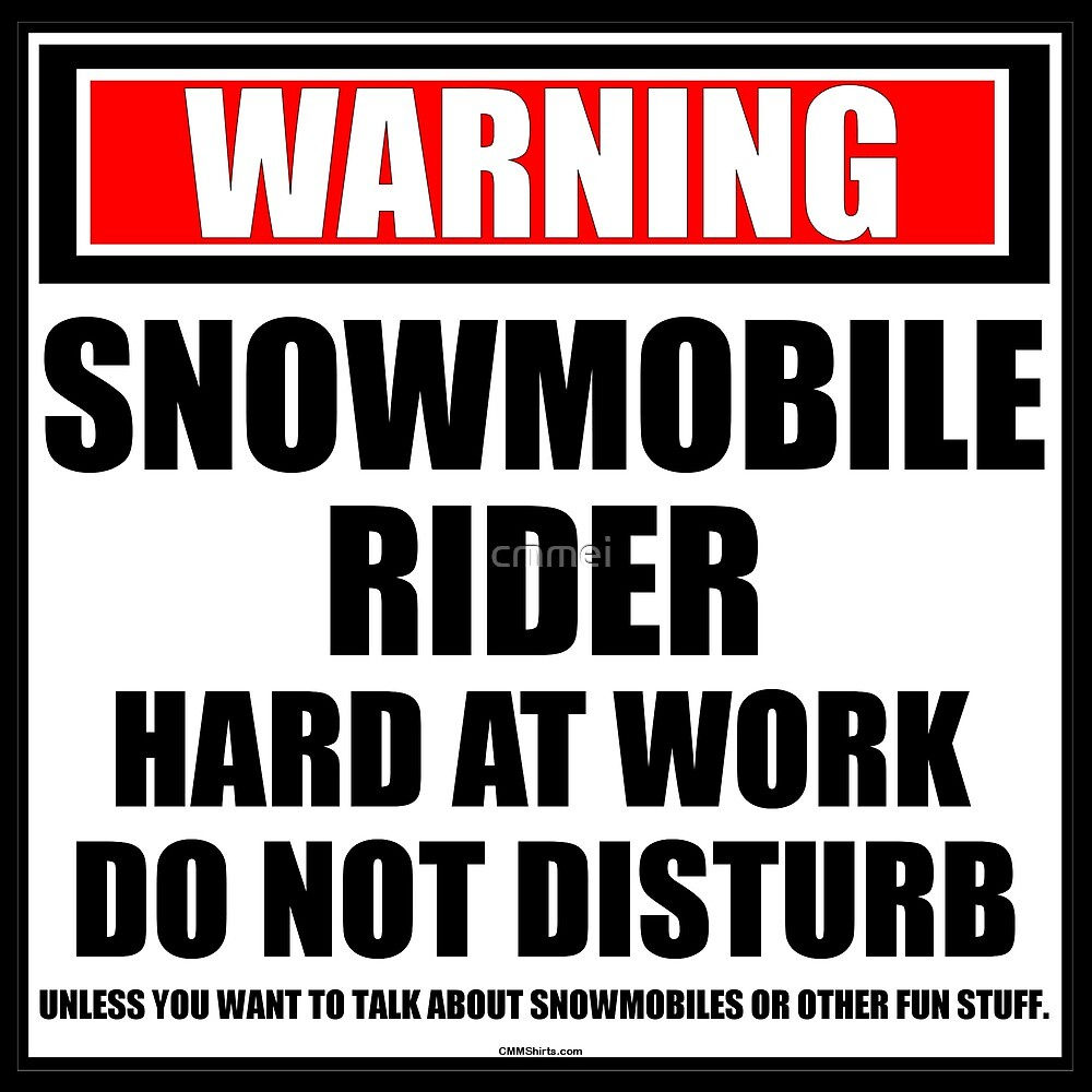 Warning Snowmobile Rider Hard At Work Do Not Disturb by cmmei