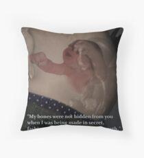 My Bones Were Not Hidden From You...-Psalms:139:15 Throw Pillow