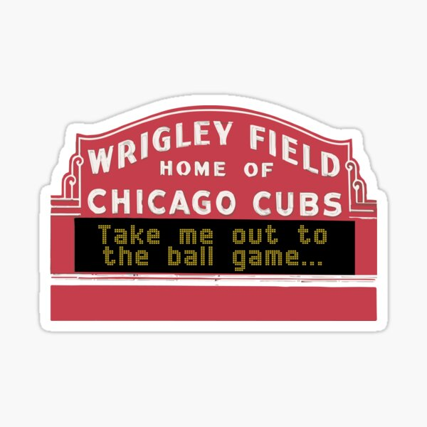 Take Me Out to the Ball Game, Wrigley Field Sticker