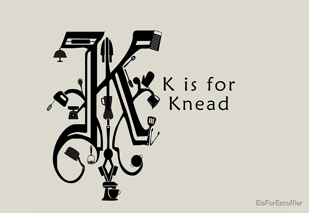 K is for Knead by EisForEscoffier