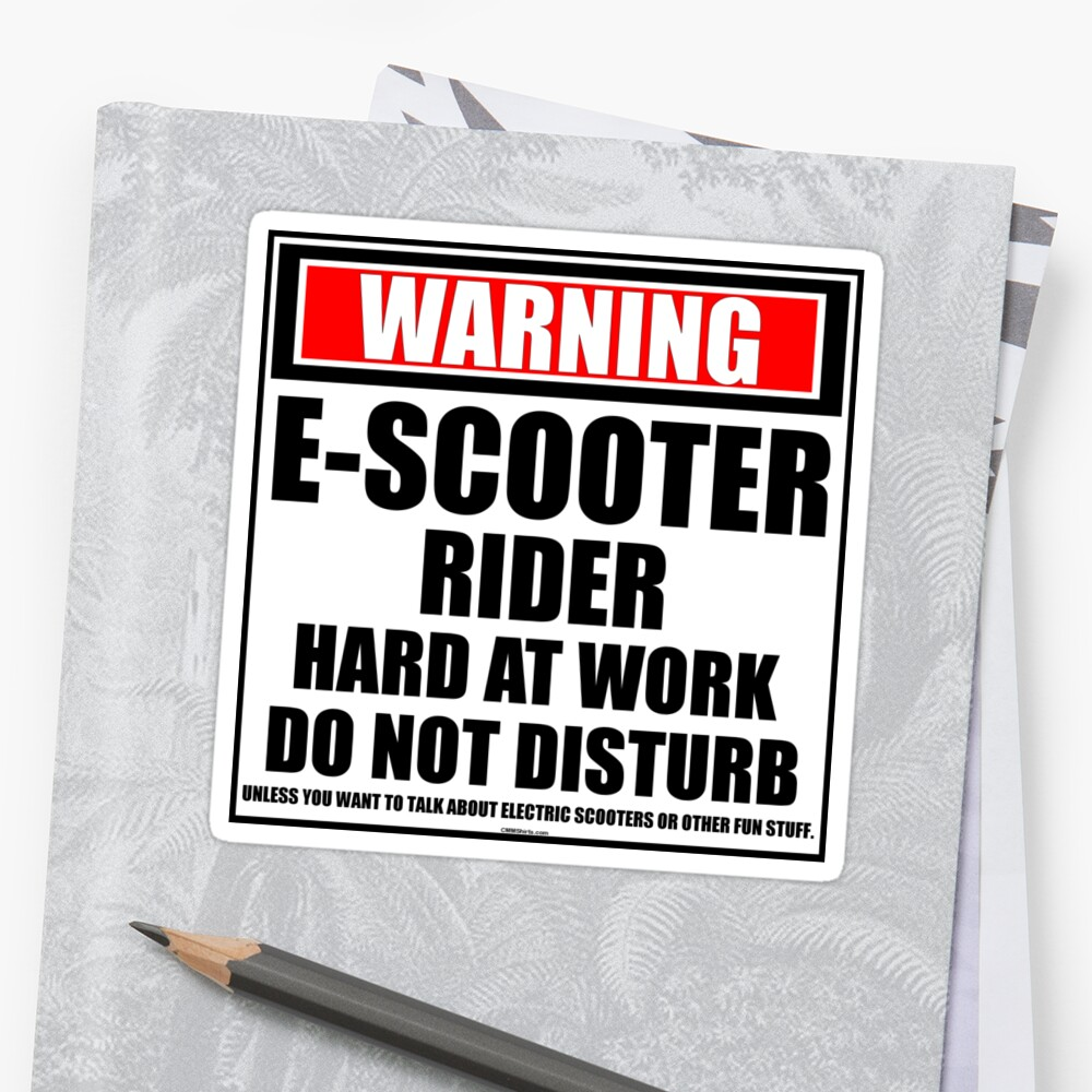 Warning E-Scooter Rider Hard At Work Do Not Disturb by cmmei