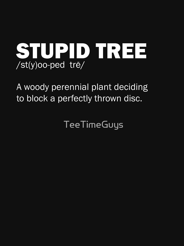 Stupid Tree Definition V4 by TeeTimeGuys