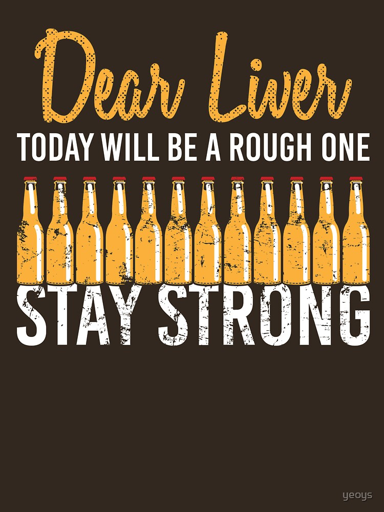Dear Liver Today Will Be A Rough One - Funny Beer Quote Gift by yeoys