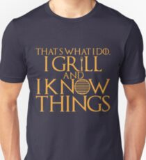 That's what I do. I grill and know things. Unisex T-Shirt