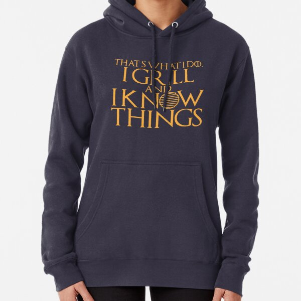 That's what I do. I grill and know things. Pullover Hoodie