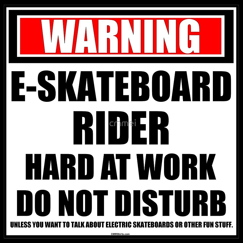 Warning E-Skateboard Rider Hard At Work Do Not Disturb by cmmei