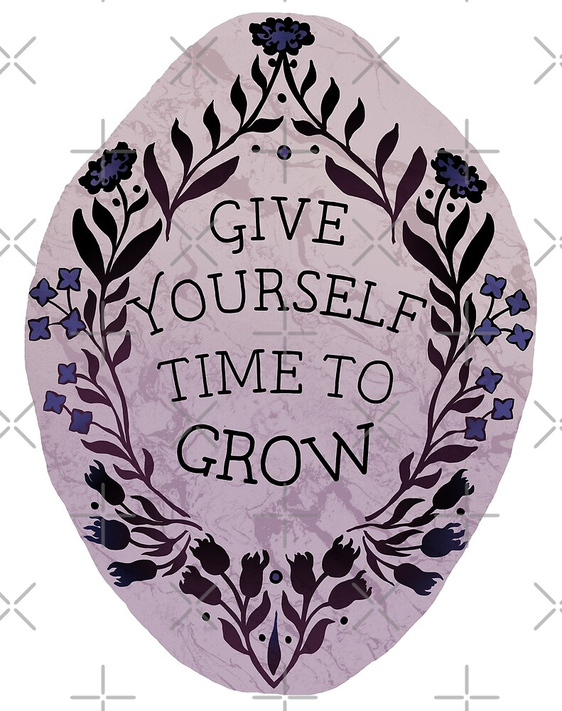 Give Yourself Time To Grow by fabfeminist