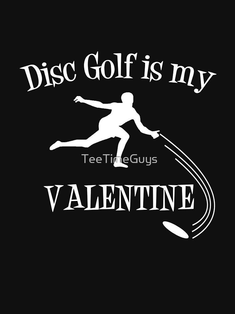 Disc Golf Is My Valentine by TeeTimeGuys