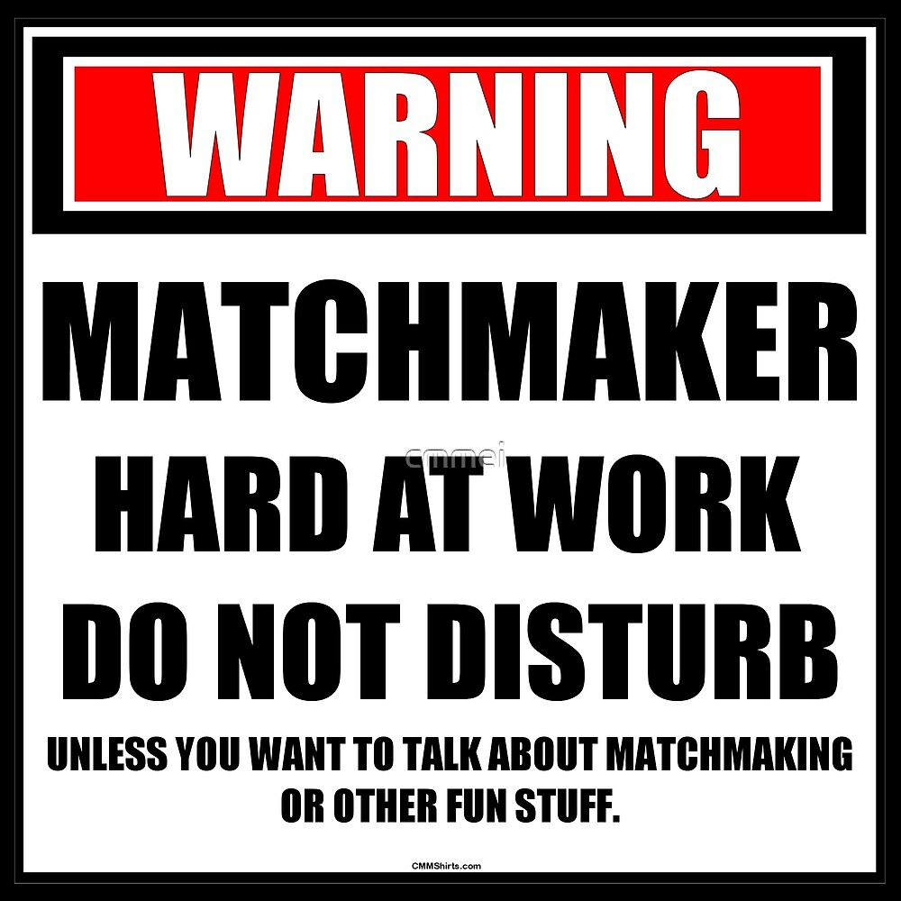 Warning Matchmaker Hard At Work Do Not Disturb by cmmei