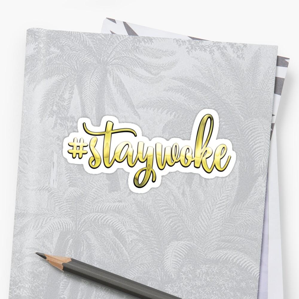 Stay Woke Gold Hashtag #staywoke by DesignFools