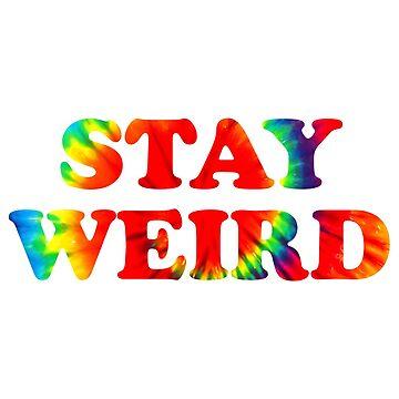 Stay Weird Tie Dye by DesignFools