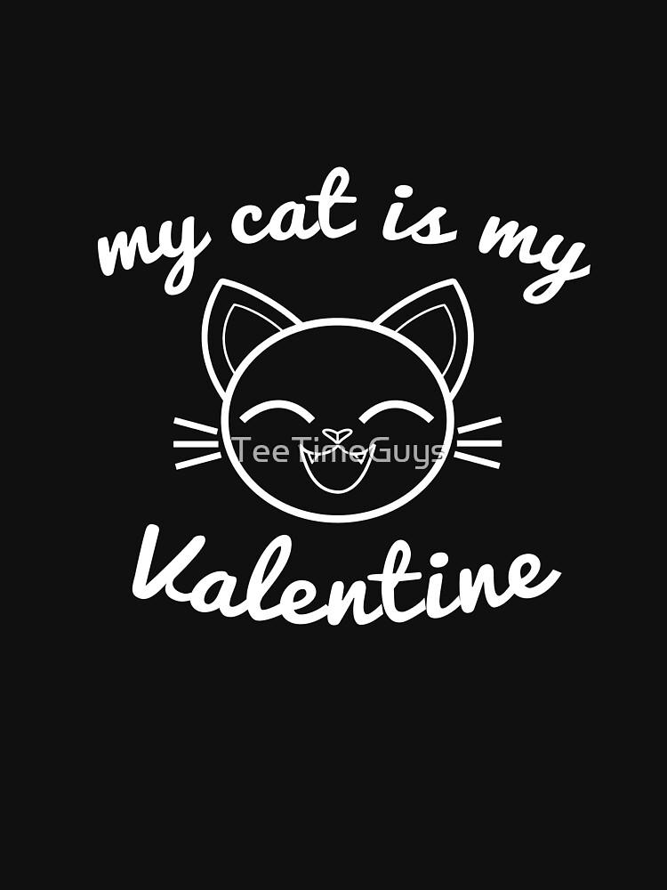 My Cat Is My Valentine by TeeTimeGuys
