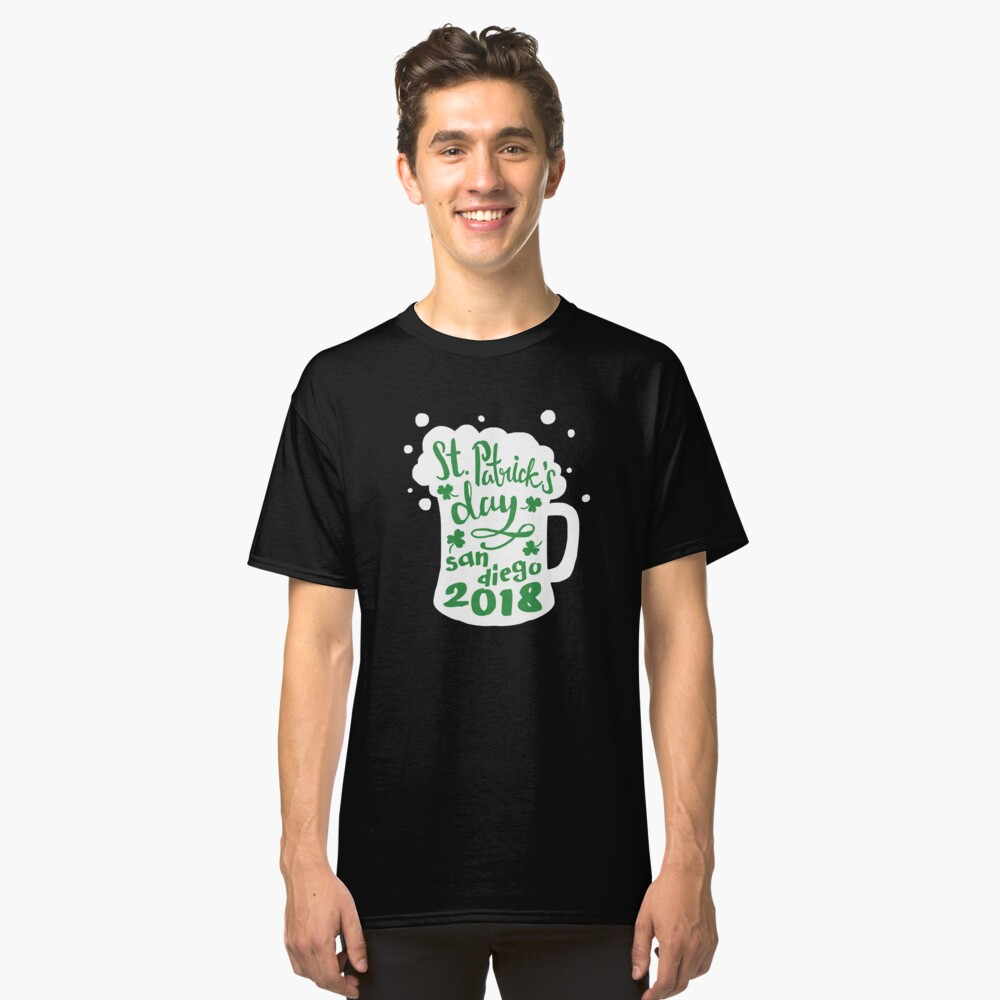 St. Patrick's Day San Diego 2018 Funny Irish Apparel Shirts & Gifts  Classic T-Shirt Front