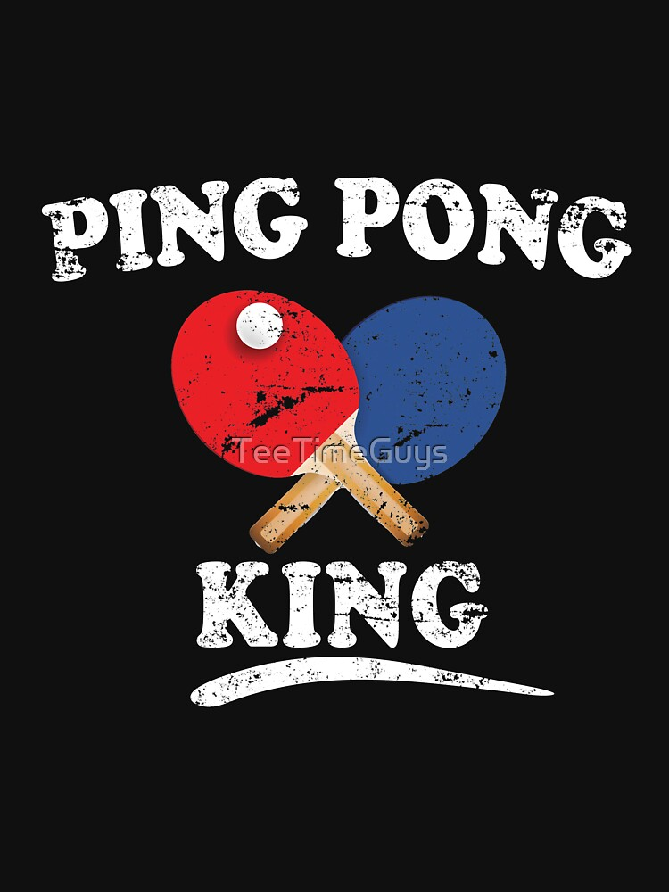 Ping Pong King by TeeTimeGuys