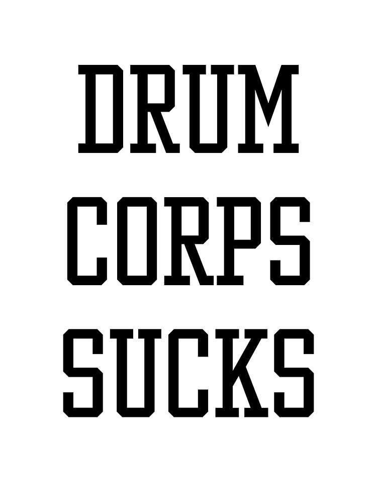 Drum Corps Sucks by Amber Heidenreiter