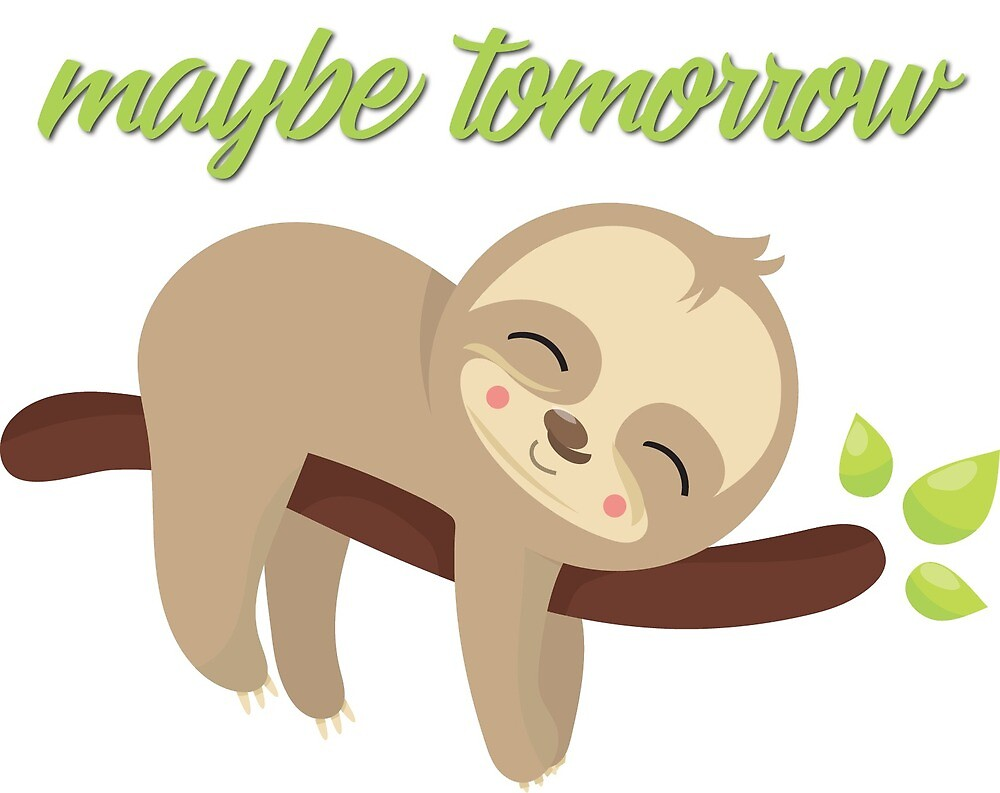 Maybe Tomorrow Sloth by lyndsysart
