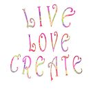 Live Love Create   - gift for artists and creatives by Leah McNeir