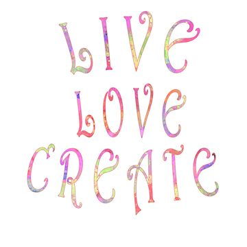 Live Love Create   - gift for artists and creatives by LeahMcNeir