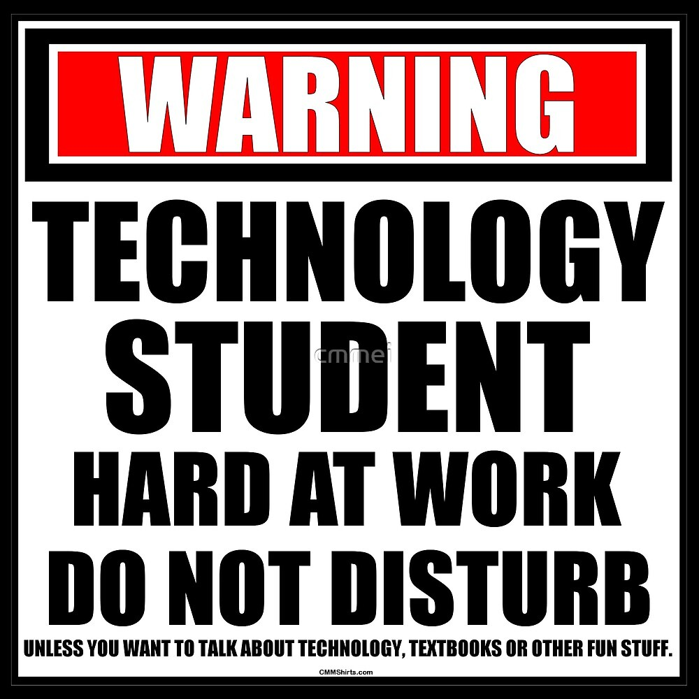 Warning Technology Student Hard At Work Do Not Disturb by cmmei