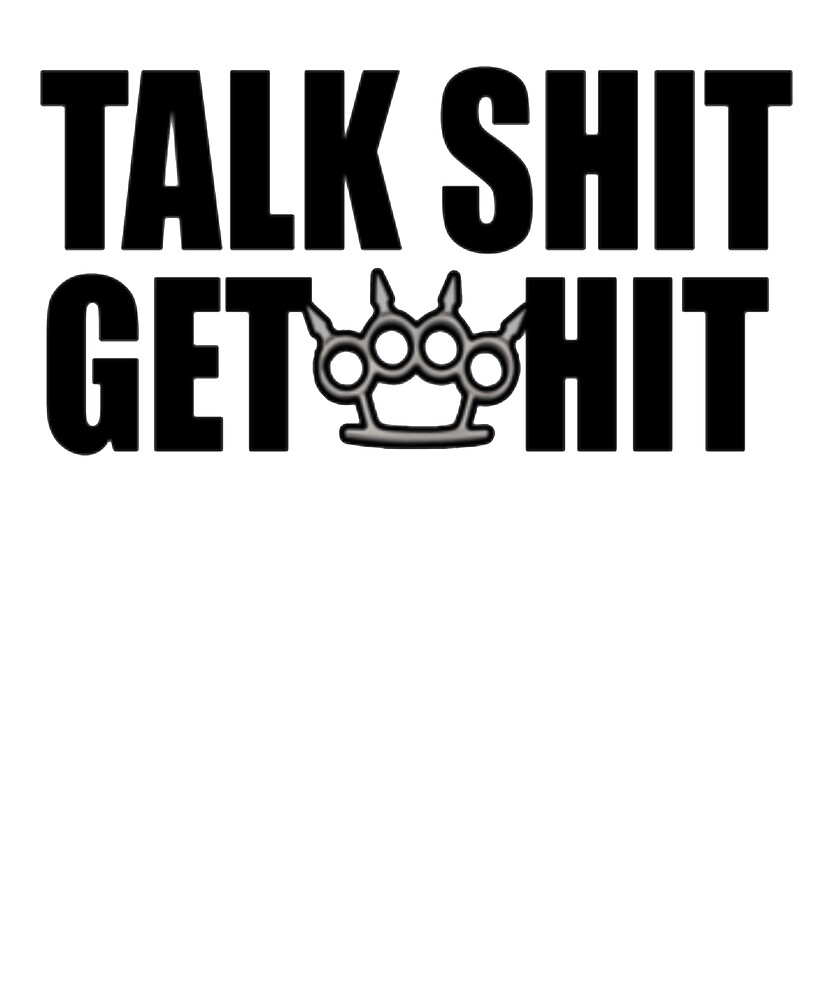 Talk Shit Get Hit Funny Tshirt by sixfigurecraft