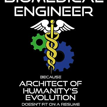 Biomedical Engineer - Architect of Humanity's Evolution Profession Trade T-shirt Design by bigbadchadley