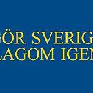 Gör Sverige lagom igen - Klassisk by Gör Sverige lagom igen