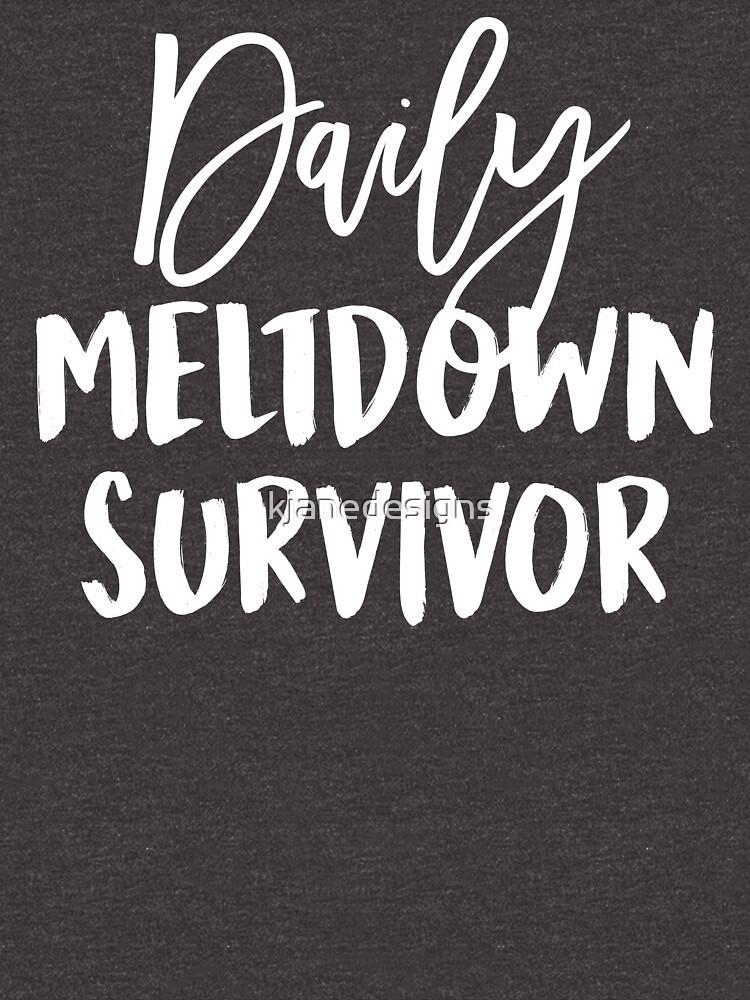 Daily Meltdown Survivor by kjanedesigns