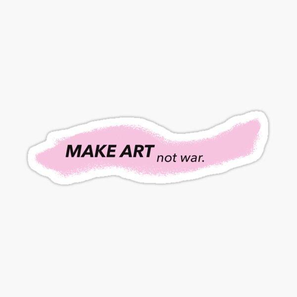 MAKE ART not war. Sticker