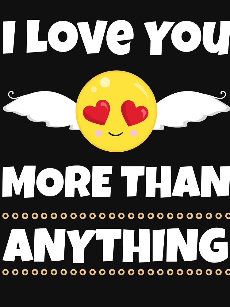 I Love You More Than Anything Gifts by carlosa98