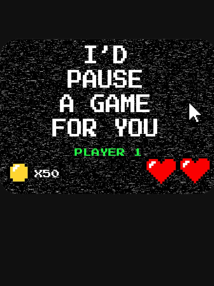 I'd Pause A game for you by ESSTEE