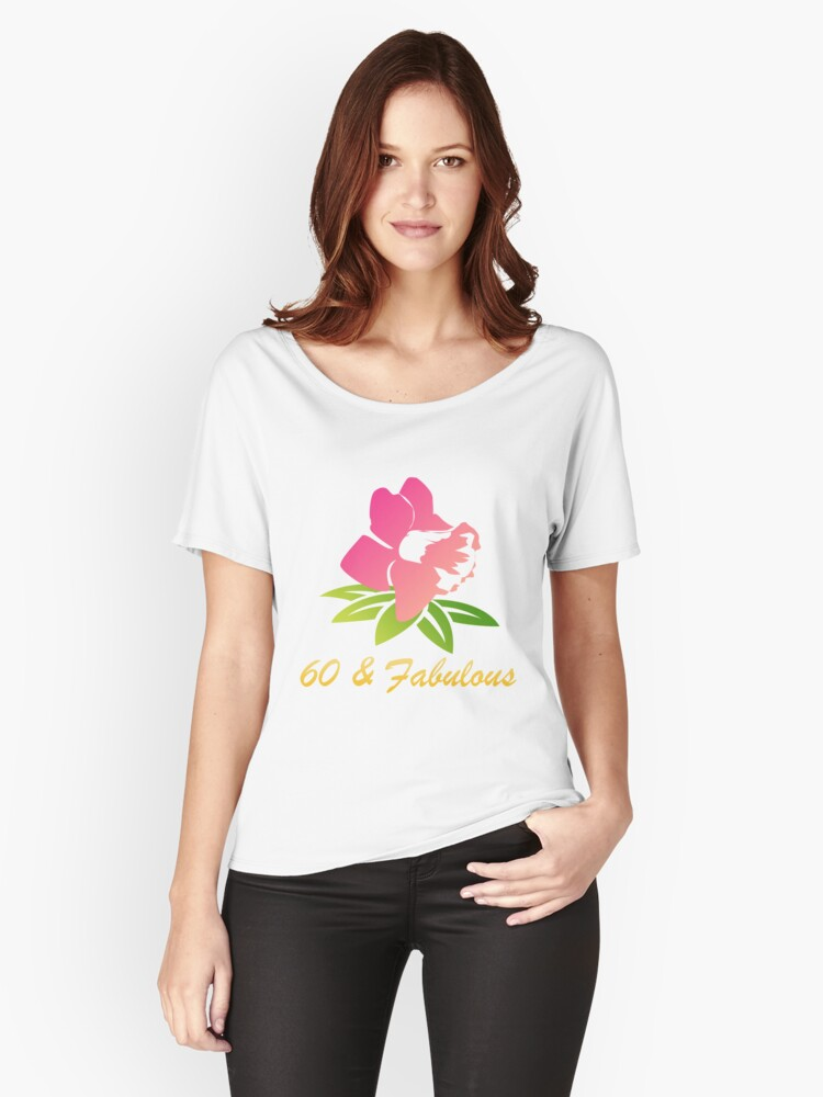 60 & Fabulous Flower Women's Relaxed Fit T-Shirt Front