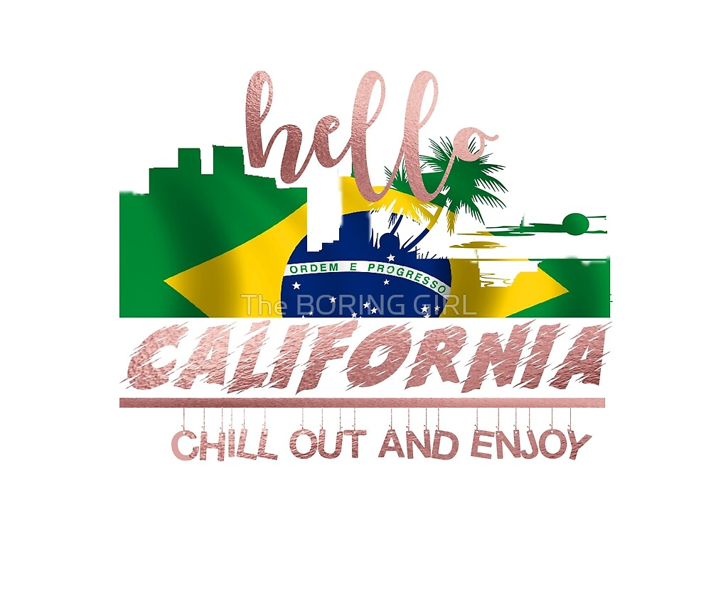 HELLO CALIFORNIA by The BORING GIRL