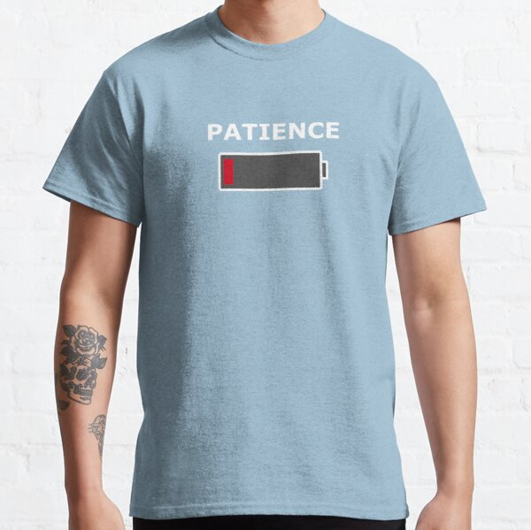 Patience - Low battery Classic T-Shirt