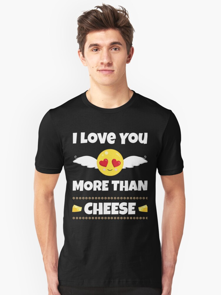 I Love You More Than Cheese Gifts  Unisex T-Shirt Front