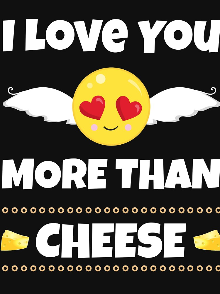 I Love You More Than Cheese Gifts  by carlosa98