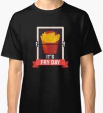 It's Fry Day Classic T-Shirt